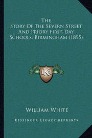 The Story of the Severn Street and Priory First-Day Schools, Birmingham (1895) by William White