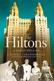 The Hiltons by J.Randy Taraborrelli