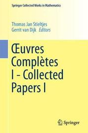 Xuvres Completes I - Collected Papers I by Thomas Jan Stieltjes image