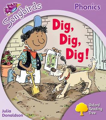 Oxford Reading Tree: Level 1+: Songbirds: Dig, Dig, Dig! by Julia Donaldson