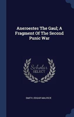 Aneroestes the Gaul; A Fragment of the Second Punic War by Smith Edgar Maurice image