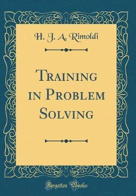 Training in Problem Solving (Classic Reprint) by H J a Rimoldi