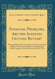 Financial Problems, Are the Agencies Getting Better? by U S Committee on Governmental Affairs
