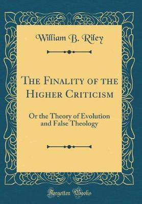 The Finality of the Higher Criticism by William B. Riley