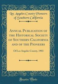 Annual Publication of the Historical Society of Southern California and of the Pioneers by Los Angeles County Pioneers California image