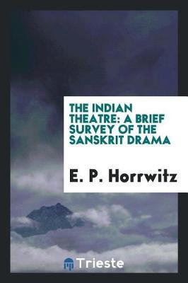 The Indian Theatre by E P Horrwitz