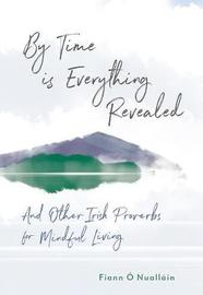 By Time is Everything Revealed by Fiann O Nuallain