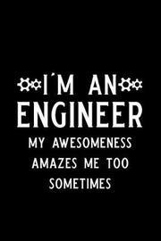 I Am an Engineer My Awesomeness Amazes Me Too Sometimes by Booki Nova