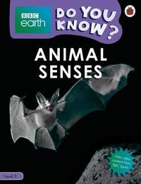 Animal Senses - BBC Earth Do You Know...? Level 3 by Ladybird