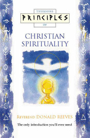 Principles of Christian Spirituality by Donald Reeves
