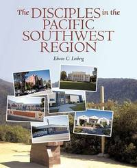 The Disciples in the Pacific Southwest Region: The Christian Church (Disciples of Christ), 1959-2009 by C Linberg Edwin C Linberg