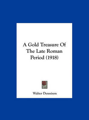 A Gold Treasure of the Late Roman Period (1918) by Walter Dennison image