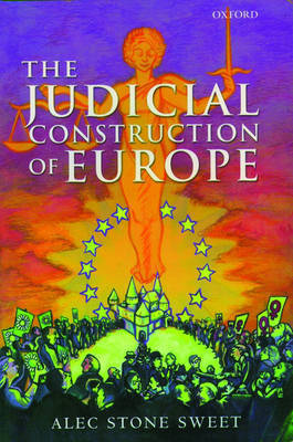 The Judicial Construction of Europe by Alec Stone Sweet