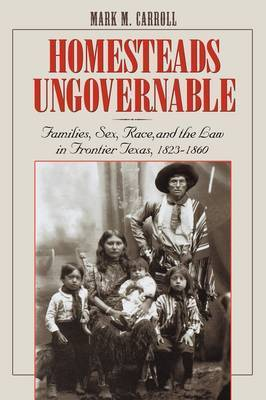 Homesteads Ungovernable by Mark M Carroll