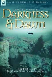Darkness & Dawn Volume 3 - The After Glow by George Allen England