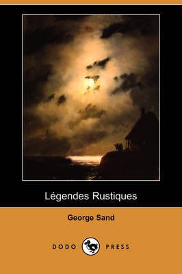 Legendes Rustiques (Dodo Press) by George Sand
