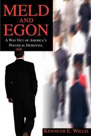 Meld and Egon: A Way Out of America's Political Dementia by Kenneth E. Willis image
