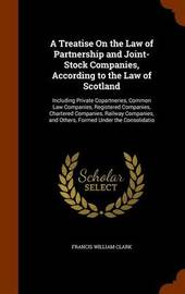 A Treatise on the Law of Partnership and Joint-Stock Companies, According to the Law of Scotland by Francis William Clark image