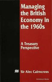 Managing the British Economy in the 1960s: A Treasury Perspective by Alec Cairncross image