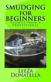 Smudging for Beginners by Leeza Donatella