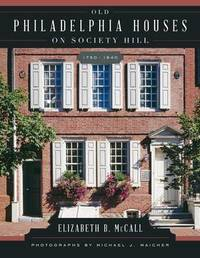 Old Philadelphia Houses on Society Hill, 1750-1840 by Elizabeth B. McCall