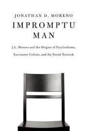 Impromptu Man by Jonathan D Moreno