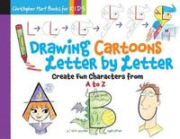 Drawing Cartoons Letter by Letter by Christopher Hart