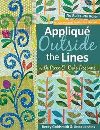 Applique Outside The Lines With Piece O'cake Designs by Becky Goldsmith