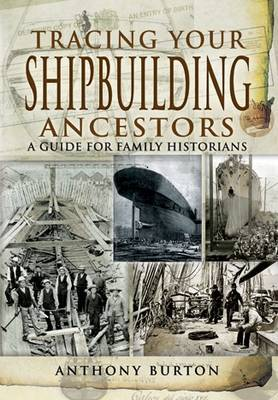 Tracing Your Shipbuilding Ancestors by Anthony Burton image