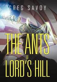 The Ants of Lord's Hill by Greg Savoy