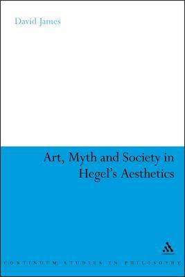 Art, Myth and Society in Hegel's Aesthetics by David James image