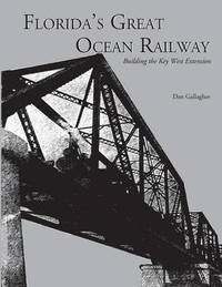 Florida's Great Ocean Railway by Dan Gallagher