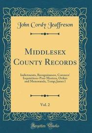 Middlesex County Records, Vol. 2 by John Cordy Jeaffreson