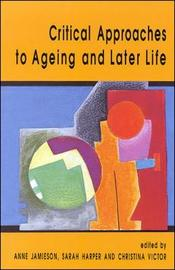 Critical Approaches To Ageing And Later Life by Christina Victor