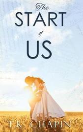 The Start Of Us by T K Chapin