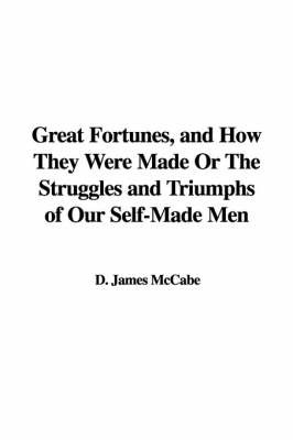 Great Fortunes, and How They Were Made or the Struggles and Triumphs of Our Self-Made Men by D. James McCabe image