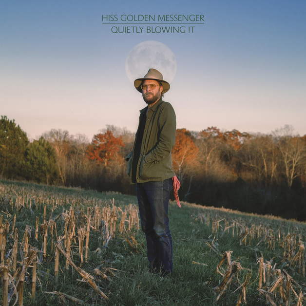 Quietly Blowing It by Hiss Golden Messenger