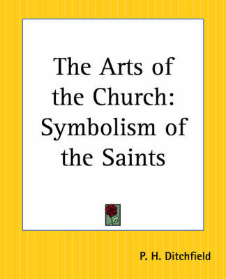 The Arts of the Church: Symbolism of the Saints by Peter Hampson Ditchfield image