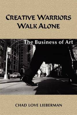 Creative Warriors Walk Alone by Chad Love Lieberman
