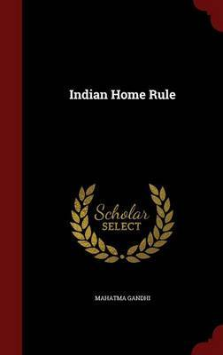 Indian Home Rule by Mahatma Gandhi