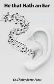 He That Hath an Ear by Shirley Reece-Jones, Dr