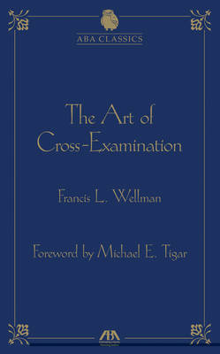 The Art of Cross Examination by Francis L. Wellman by Francis L. Wellman