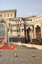 Good News from China: Found Poetry by Martin Avery