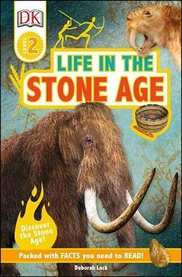 DK Readers L2: Life in the Stone Age by Deborah Lock