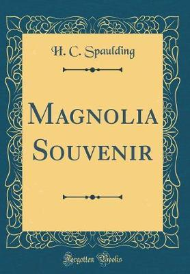 Magnolia Souvenir (Classic Reprint) by H C Spaulding