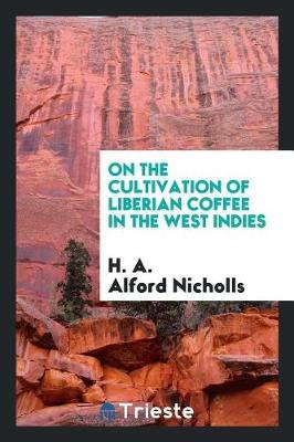 On the Cultivation of Liberian Coffee in the West Indies by H. A. Alford Nicholls