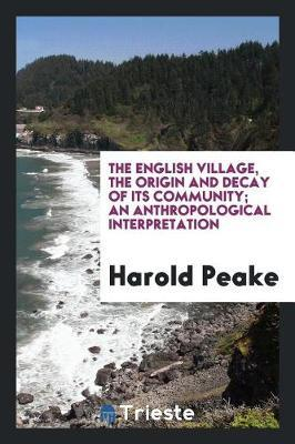 The English Village, the Origin and Decay of Its Community; An Anthropological Interpretation by Harold Peake image