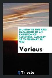 Museum of Fine Arts. Catalogue of an Exhibition of Tapestries, January 26 to February 28, 1893 by Various ~ image