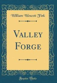Valley Forge (Classic Reprint) by William Wescott Fink image
