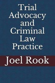 Trial Advocacy and Criminal Law Practice by Joel Rook